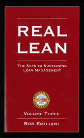 Real Lean: The Keys to Sustaining Lean Management (Volume Three) Bob Emiliani