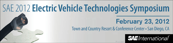 SAE 2012 Electric Vehicle Technologies Symposium February 23, 2012 Town and County Resorts & Conference Center * San Diego, CA