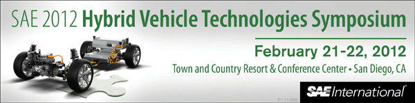 SAE 2012 Hybird Vehicle Technologies Symposium February 21-22, 2012 Town and County Resorts & Conference Center * San Diego, CA
