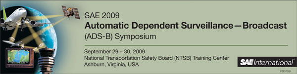 Automatic Dependent Surveillance Broadcast Symposium September 29-30, 2009 National Transportation Safety Board (NTSB) Training Center Ashburn, Virginia, USA